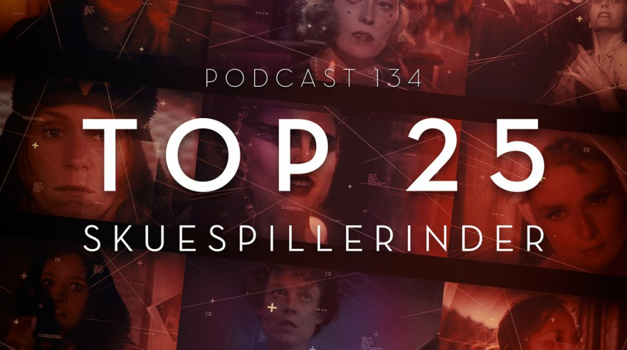 Podcast 134 (Top 25 skuespillerinder)