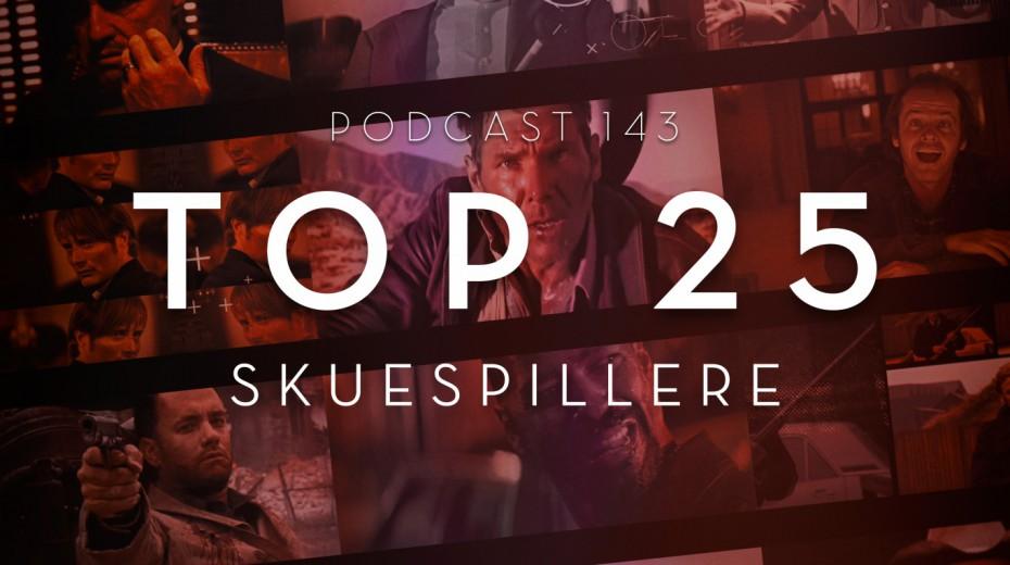 Podcast 143 (Top 25 skuespillere)